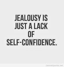Quotes jealousy Jealousy is just a lack of selfconfidence 5