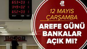 Arefe günü bankalar açık mı? 12 Mayıs bankalar yarım gün mü çalışacak? Arefe  günü bankaların çalışma saatleri
