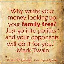 Mark Twain Quote About Your Family Tree Politics Teach Me Genealogy