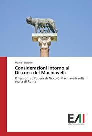Considerazioni intorno ai Discorsi del Machiavelli : Riflessioni sull'opera  di Niccolò Machiavelli sulla storia di Roma von Marco Tagliavini: Neu  Taschenbuch (2017)