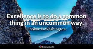 Booker T Washington Quotes Impressive Excellence Is To Do A Common Thing In An Uncommon Way Booker T