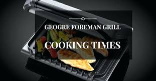Foreman Grill Temperature Chart Steak George Foreman Time Grilling Times For Cooking With