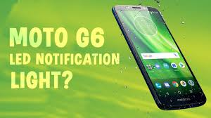 Does Moto G6 Play Have Notification Light Moto G6 Led Notification Light Tech Inside