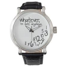 personalized watches for men custom made watches for mens whatever i m late anyways wrist watch