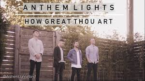 Anthem Lights Songs List How Great Thou Art Anthem Lights