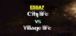 city life essay essay on city life vs village life the college study