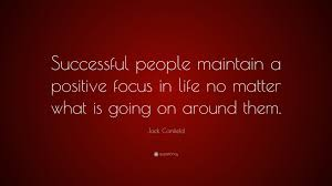 Focus On The Positive Quote Jack Canfield Quote Successful People