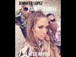 jennifer lopez hair tutorial ni tu ni yo by carla batista s1xe30