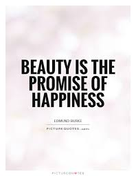 Beauty Is The Promise Of Happiness Quote Best Of Beauty Is The Promise Of Happiness Picture Quotes