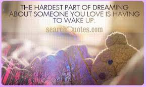 Dreaming Of Him Quotes Best Of The Hardest Part Of Dreaming About Someone You Love Is Having To