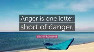 Eleanor Roosevelt Quote Anger Is One Letter Short Of Danger 12