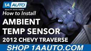 how to replace ambient temp sensor 09 17 chevy traverse how to replace ambient temp sensor 09 17 chevy traverse