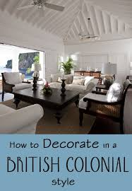 british colonial style decorating was created when british citizens went to live in africa india asia and the caribbean in the late 1800 s