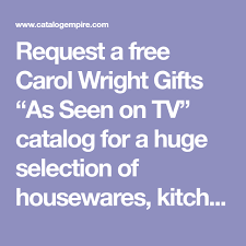 request a free carol wright gifts as seen on tv catalog for a huge selection of housewares kitchen helpers garden accessories and clearance items