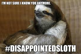 Disappointed Sloth memes | quickmeme via Relatably.com