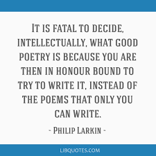 It Is Fatal To Decide Intellectually What Good Poetry Is