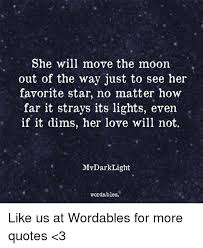 Love Move On Quotes Magnificent She Will Move The Moon Out Of The Way Just To See Her Favorite Star