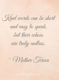 There are several very motivating short quotes and sayings, which usually motivate and encourage us. Be Kind Simple Joys Of Home Kindness Quotes Powerful Quotes Mother Teresa Quotes