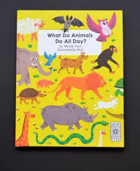 What Do Animals Do All Day? by Wendy Hunt – Magpie That