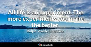 Purpose Of Life Quotes 98 Awesome All Life Is An Experiment The More Experiments You Make The Better