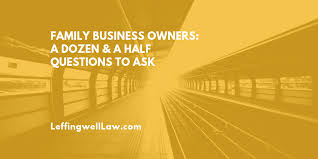 Questions To Ask Business Owners Family Business Owners A Dozen And A Half Questions To Ask