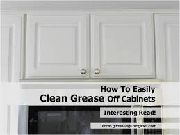 cleaning grease from kitchen cabinets best of cabinet grease removal from kitchen cabinets how degrease your