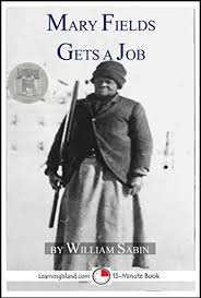 Mary Fields Gets A Job: A 15-Minute Heroes in History Book (15-Minute Books  1209) - Kindle edition by Sabin, William. Children Kindle eBooks @  Amazon.com.