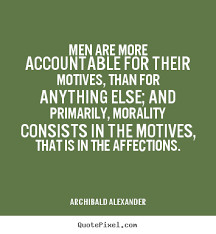 Motivational Quotes For Men Inspirational Quotes Men Are More Accountable For Their Motives 17