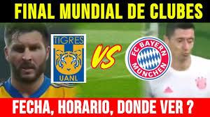TIGRES VS BAYERN Fecha y horario y DONDE VER FINAL Mundial de CLUBES 2021 -  YouTube