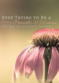 Proverbs 31 Woman Quotes Mesmerizing Stop Trying To Be A Proverbs 48 Woman And Who You Should Be Instead