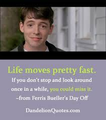 Movie Quotes About Life Fascinating Movie Quotes Life Moves Pretty Fast Famous And Movie Quotes Best