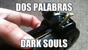 Dark Souls Meme | Dos Palabras Dark Souls - WeKnowMemes via Relatably.com