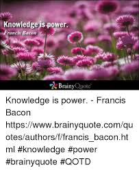 Knowledge Is Power Quote Stunning Knowledge Is Power Francis Bacon Brainy Quote Knowledge Is Power
