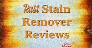 here is a round up of rust stain removers reviews to find out which s work