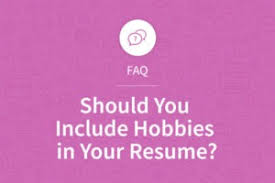 What Should Not Be Included In A Resume Should You Include Hobbies In Your Resume My Perfect