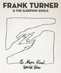 Výsledek obrázku pro frank turner and the sleeping souls be more kind world tour
