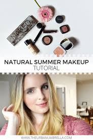 natural summer makeup tutorial natural summer makeup summer makeup tutorials and summer makeup