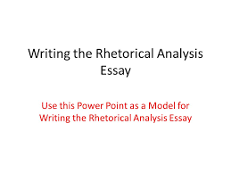 writing the rhetorical analysis essay use this power point as a  1 writing the rhetorical analysis essay use this power point as a model for writing the rhetorical analysis essay