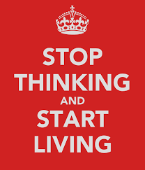 STOP THINKING AND START LIVING Poster | Michelle | Keep Calm-o-Matic