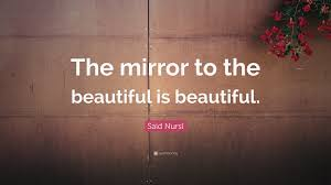 """Mirror Beauty Quotes Best of Said Nursî Quote """"The Mirror To The Beautiful Is Beautiful"""" 24"""