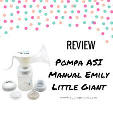 Review Pompa Asi Manual Emily Little Giant Blog Mama Syuna