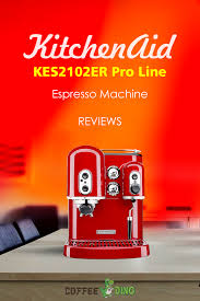 check out our detailed kitchenaid pro line espresso machine review before you there may