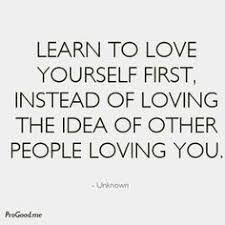 Learn To Love Yourself First Quotes