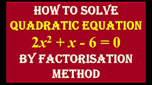 find the roots of quadratic equation 2x 2 x 6 0 by factorisation method