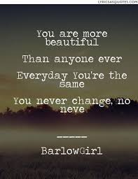 You Re More Beautiful Than Quotes Best Of BarlowGirl No One Like You You Are More Beautiful Than Anyone Ever