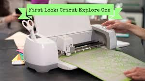Cricut Machine Designs First Look Cricut Explore One