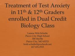 PPT - Treatment of Test Anxiety in 11 th & 12 th Graders enrolled in Dual  Credit Biology Class PowerPoint Presentation - ID:3080666