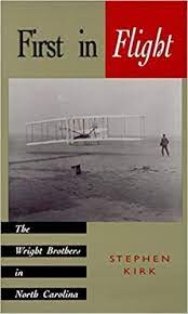 First in Flight: The Wright Brothers in North Carolina: Kirk, Stephen:  9780895871275: Amazon.com: Books