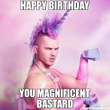 Happy Birthday You magnificent bastard meme - Unicorn MAN (21331 ... via Relatably.com