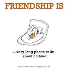 Friendship Is Very Long Phone Calls About Nothing Cute Happy Adorable Lengthy Quotes About Friendship